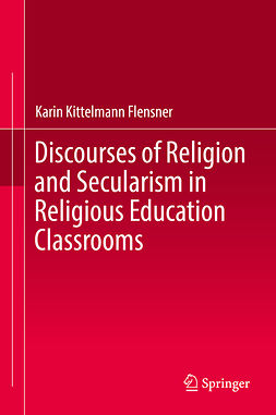 Flensner, Karin Kittelmann - Discourses of Religion and Secularism in Religious Education Classrooms, ebook