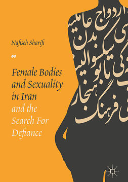 Sharifi, Nafiseh - Female Bodies and Sexuality in Iran and the Search for Defiance, ebook