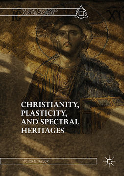 Taylor, Victor E. - Christianity, Plasticity, and Spectral Heritages, ebook