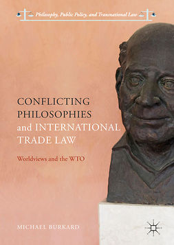 Burkard, Michael - Conflicting Philosophies and International Trade Law, e-kirja