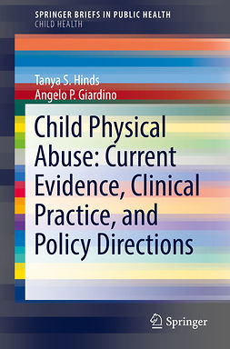 Giardino, Angelo P. - Child Physical Abuse: Current Evidence, Clinical Practice, and Policy Directions, e-bok