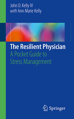 IV, John D. Kelly - The Resilient Physician, e-kirja