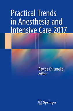 Chiumello, Davide - Practical Trends in Anesthesia and Intensive Care 2017, ebook