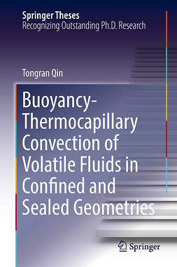 Qin, Tongran - Buoyancy-Thermocapillary Convection of Volatile Fluids in Confined and Sealed Geometries, ebook