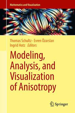 Hotz, Ingrid - Modeling, Analysis, and Visualization of Anisotropy, e-kirja