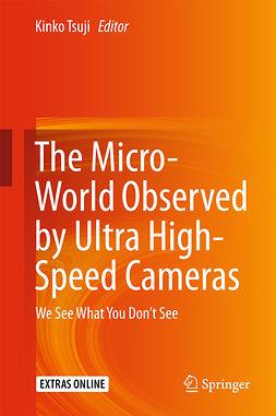 Tsuji, Kinko - The Micro-World Observed by Ultra High-Speed Cameras, ebook