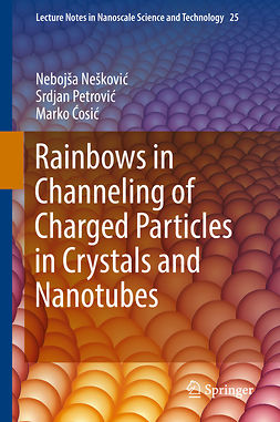 Nešković, Nebojša - Rainbows in Channeling of Charged Particles in Crystals and Nanotubes, ebook