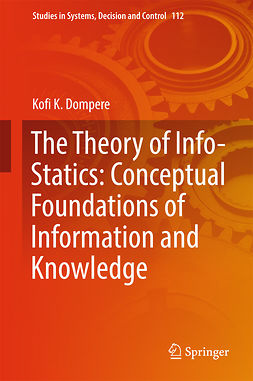 Dompere, Kofi K. - The Theory of Info-Statics: Conceptual Foundations of Information and Knowledge, ebook