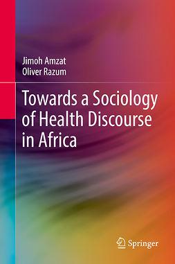 Amzat, Jimoh - Towards a Sociology of Health Discourse in Africa, e-bok
