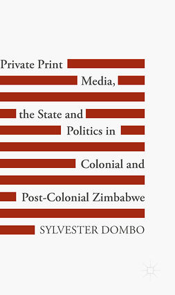 Dombo, Sylvester - Private Print Media, the State and Politics in Colonial and Post-Colonial Zimbabwe, e-bok