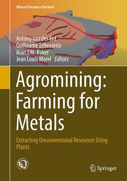 Baker, Alan J.M. - Agromining: Farming for Metals, e-kirja