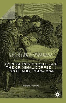 Bennett, Rachel E. - Capital Punishment and the Criminal Corpse in Scotland, 1740–1834, ebook