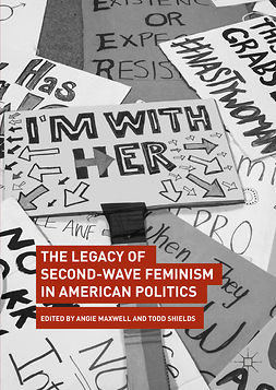 Maxwell, Angie - The Legacy of Second-Wave Feminism in American Politics, e-kirja