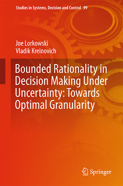 Kreinovich, Vladik - Bounded Rationality in Decision Making Under Uncertainty: Towards Optimal Granularity, ebook