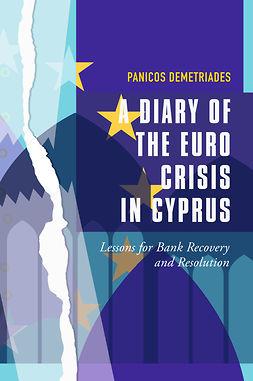 Demetriades, Panicos - A Diary of the Euro Crisis in Cyprus, ebook
