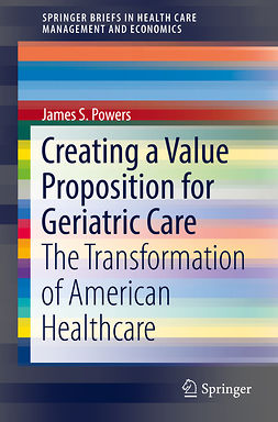 Powers, James S. - Creating a Value Proposition for Geriatric Care, ebook