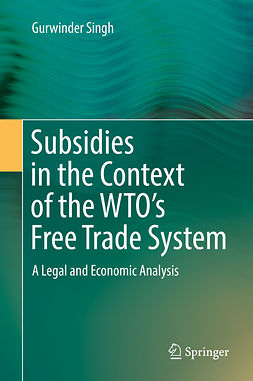 Singh, Gurwinder - Subsidies in the Context of the WTO's Free Trade System, ebook