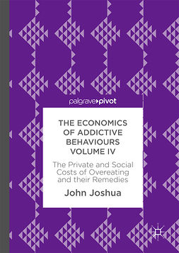 Joshua, John - The Economics of Addictive Behaviours Volume IV, ebook