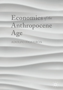Figueroa, Adolfo - Economics of the Anthropocene Age, ebook