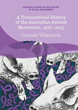 Villanueva, Gonzalo - A Transnational History of the Australian Animal Movement, 1970-2015, e-kirja
