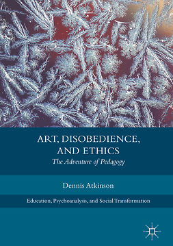 Atkinson, Dennis - Art, Disobedience, and Ethics, ebook