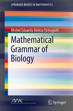 Yamagishi, Michel Eduardo Beleza - Mathematical Grammar of Biology, ebook