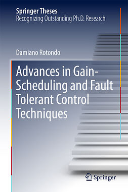 Rotondo, Damiano - Advances in Gain-Scheduling and Fault Tolerant Control Techniques, ebook