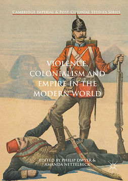 Dwyer, Philip - Violence, Colonialism and Empire in the Modern World, e-kirja