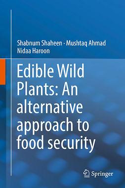 Ahmad, Mushtaq - Edible Wild Plants: An alternative approach to food security, e-bok