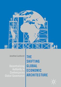 Luckhurst, Jonathan - The Shifting Global Economic Architecture, ebook