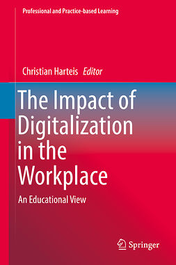 Harteis, Christian - The Impact of Digitalization in the Workplace, e-kirja