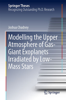 Chadney, Joshua - Modelling the Upper Atmosphere of Gas-Giant Exoplanets Irradiated by Low-Mass Stars, ebook