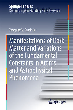 Stadnik, Yevgeny V. - Manifestations of Dark Matter and Variations of the Fundamental Constants in Atoms and Astrophysical Phenomena, e-bok