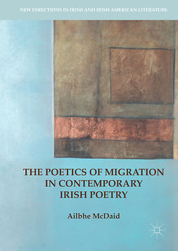 McDaid, Ailbhe - The Poetics of Migration in Contemporary Irish Poetry, e-kirja