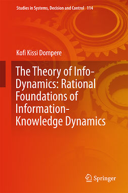 Dompere, Kofi K. - The Theory of Info-Dynamics: Rational Foundations of Information-Knowledge Dynamics, ebook