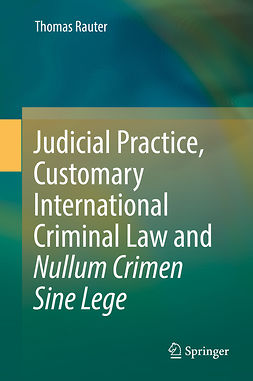 Rauter, Thomas - Judicial Practice, Customary International Criminal Law and Nullum Crimen Sine Lege, ebook