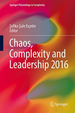 Erçetin, Şefika Şule - Chaos, Complexity and Leadership 2016, e-kirja