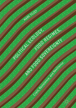 Tilzey, Mark - Political Ecology, Food Regimes, and Food Sovereignty, e-bok