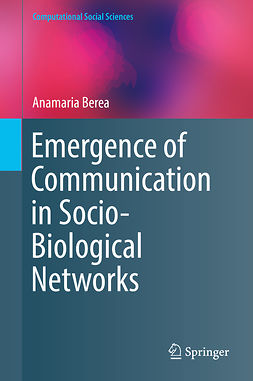 Berea, Anamaria - Emergence of Communication in Socio-Biological Networks, ebook