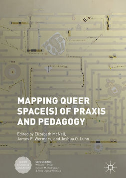 Lunn, Joshua O. - Mapping Queer Space(s) of Praxis and Pedagogy, ebook