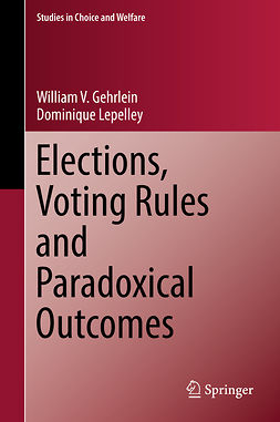 Gehrlein, William V. - Elections, Voting Rules and Paradoxical Outcomes, ebook