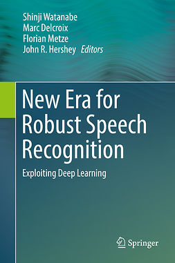 Delcroix, Marc - New Era for Robust Speech Recognition, ebook