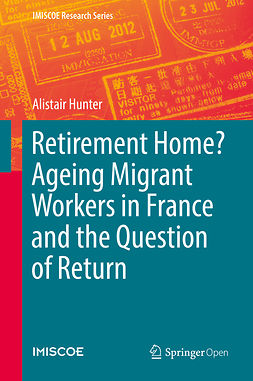 Hunter, Alistair - Retirement Home? Ageing Migrant Workers in France and the Question of Return, e-bok