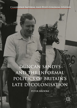 Brooke, Peter - Duncan Sandys and the Informal Politics of Britain's Late Decolonisation, ebook