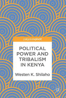 Shilaho, Westen K. - Political Power and Tribalism in Kenya, ebook