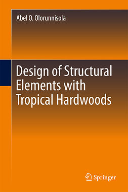Olorunnisola, Abel O. - Design of Structural Elements with Tropical Hardwoods, ebook