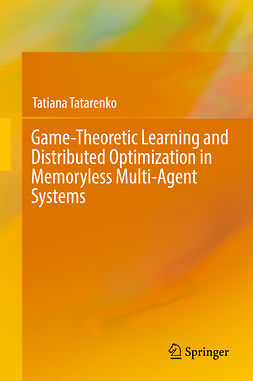 Tatarenko, Tatiana - Game-Theoretic Learning and Distributed Optimization in Memoryless Multi-Agent Systems, e-kirja