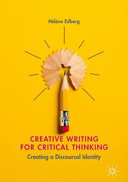 Edberg, Hélène - Creative Writing for Critical Thinking, e-kirja