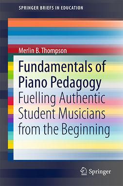Thompson, Merlin B. - Fundamentals of Piano Pedagogy, e-kirja