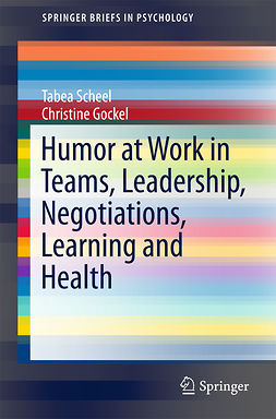 Gockel, Christine - Humor at Work in Teams, Leadership, Negotiations, Learning and Health, e-kirja
